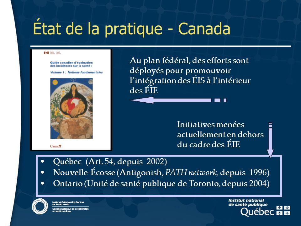10 État de la pratique - Canada Au plan fédéral, des efforts sont déployés pour promouvoir lintégration des ÉIS à lintérieur des ÉIE Québec (Art.