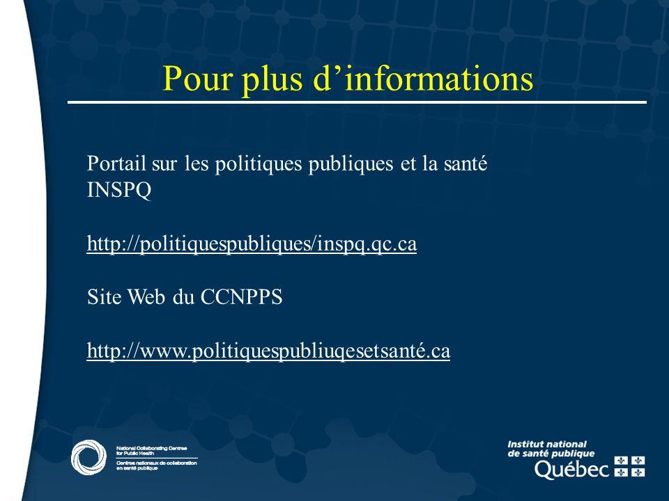 15 Portail sur les politiques publiques et la santé INSPQ http://politiquespubliques/inspq.qc.ca Site Web du CCNPPS http://www.politiquespubliuqesetsanté.ca Pour plus dinformations