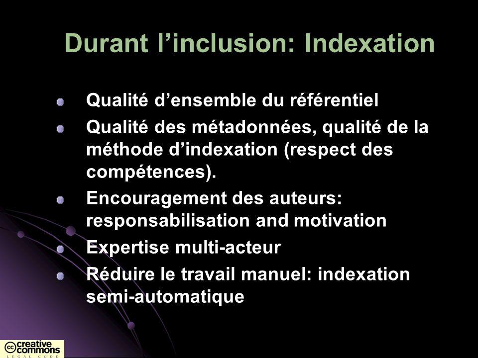 Durant linclusion: Indexation Qualité densemble du référentiel Qualité des métadonnées, qualité de la méthode dindexation (respect des compétences). E