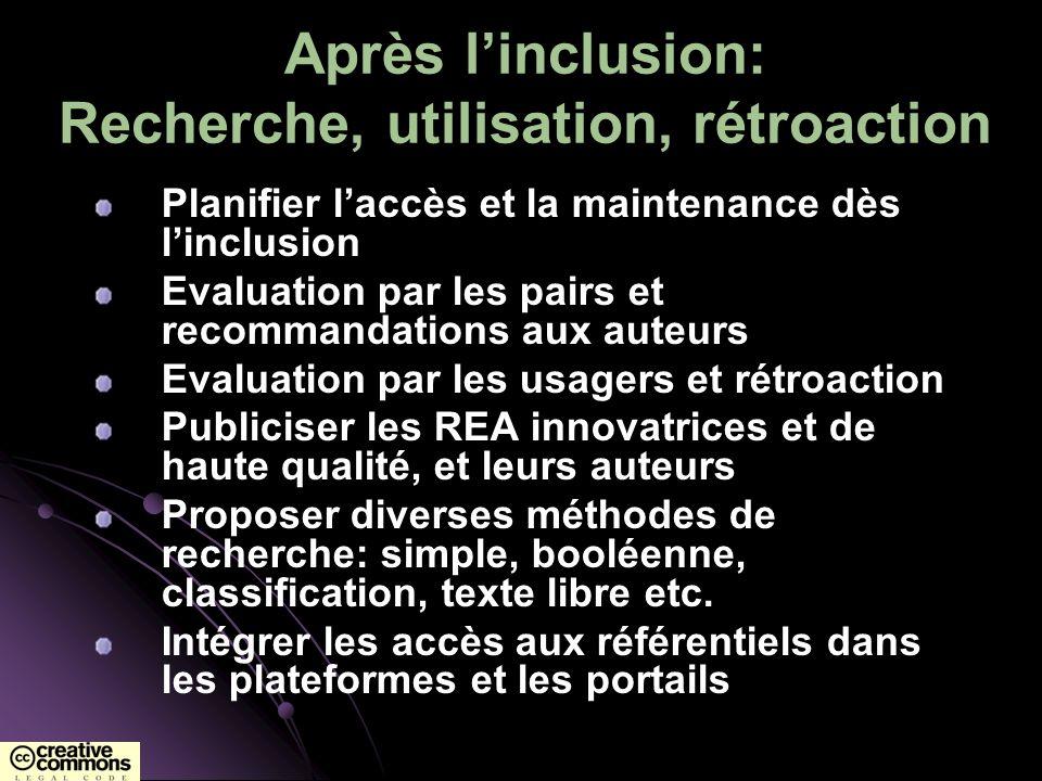 Après linclusion: Recherche, utilisation, rétroaction Planifier laccès et la maintenance dès linclusion Evaluation par les pairs et recommandations au
