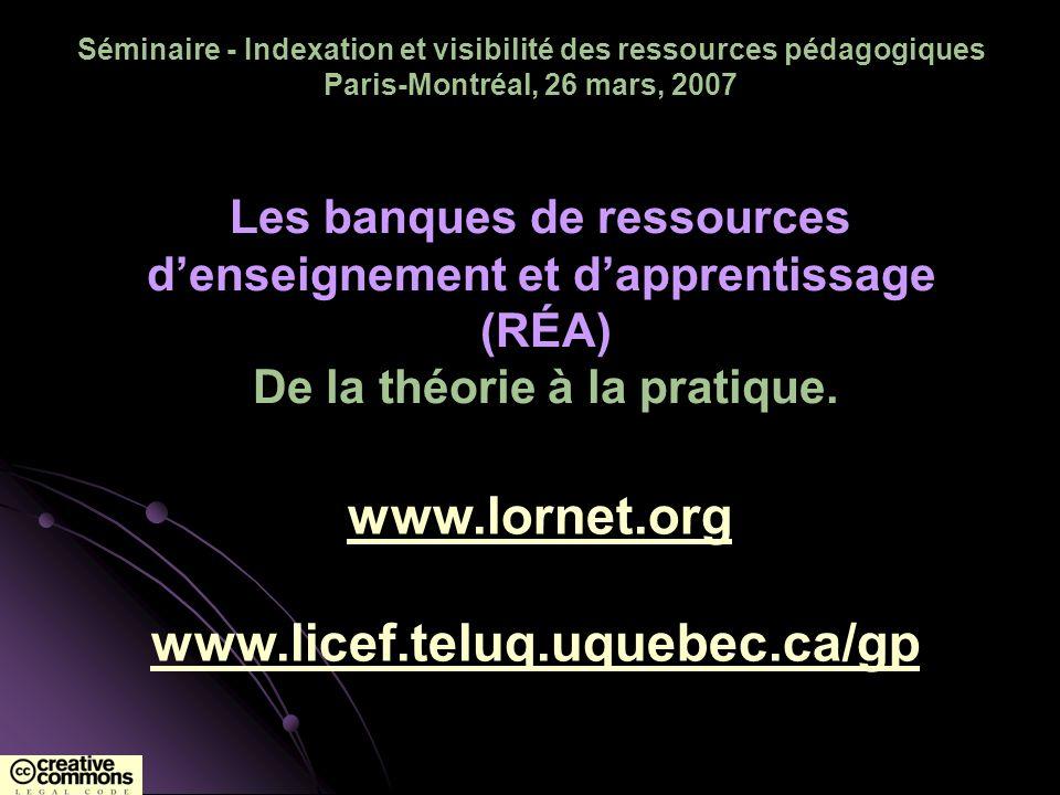 Séminaire - Indexation et visibilité des ressources pédagogiques Paris-Montréal, 26 mars, 2007 Les banques de ressources denseignement et dapprentissa