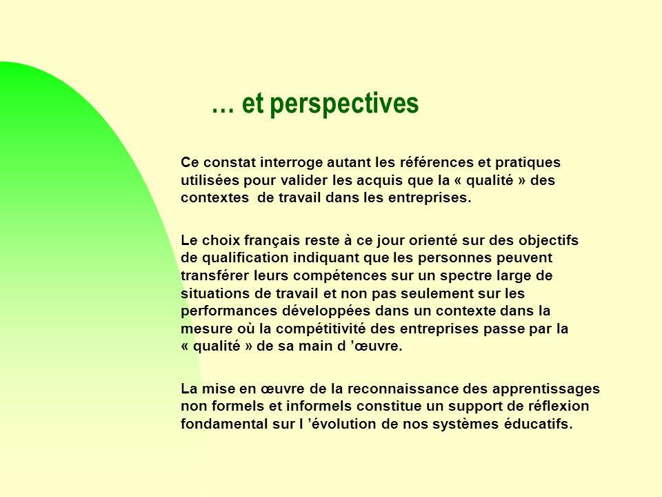 … et perspectives Ce constat interroge autant les références et pratiques utilisées pour valider les acquis que la « qualité » des contextes de travail dans les entreprises.