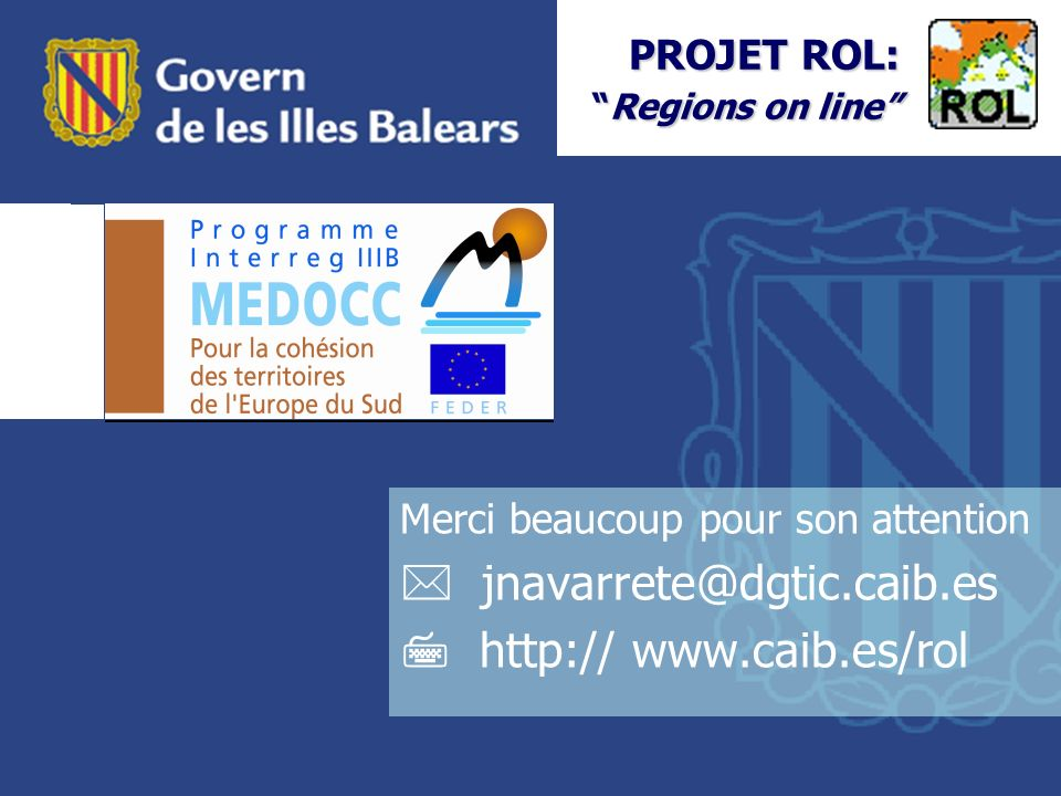 Merci beaucoup pour son attention jnavarrete@dgtic.caib.es http:// www.caib.es/rol PROJET ROL:Regions on line PROJET ROL:Regions on line