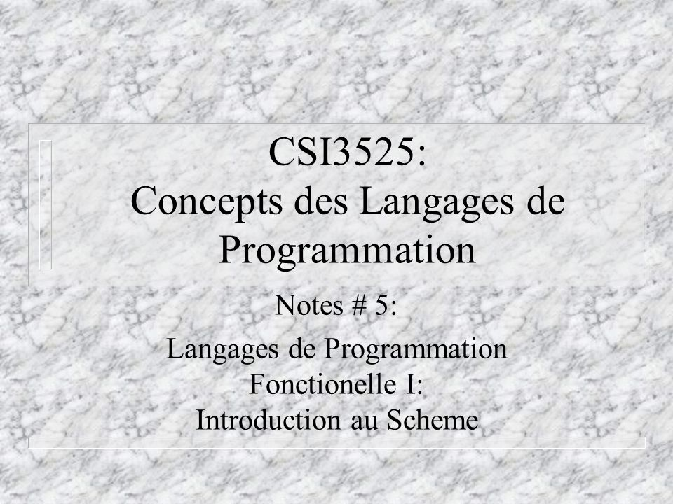 CSI3525: Concepts des Langages de Programmation Notes # 5: Langages de Programmation Fonctionelle I: Introduction au Scheme