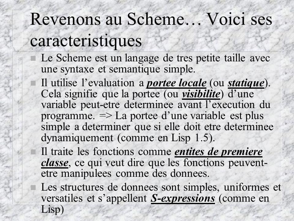 Revenons au Scheme… Voici ses caracteristiques n Le Scheme est un langage de tres petite taille avec une syntaxe et semantique simple.