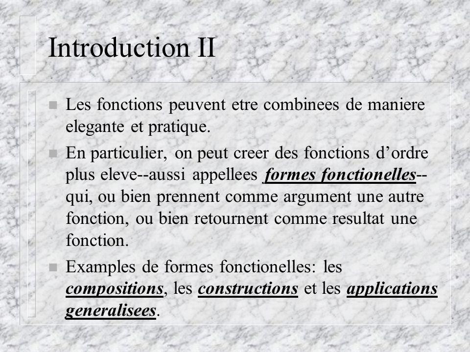 Introduction II n Les fonctions peuvent etre combinees de maniere elegante et pratique.