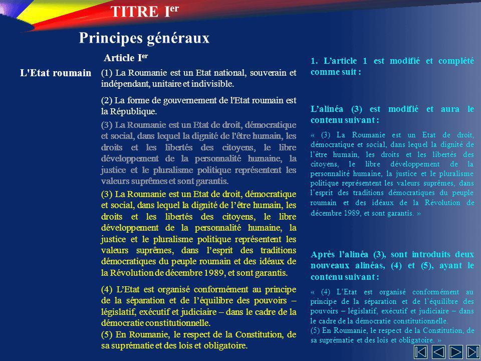 TITRE I er Principes généraux L Etat roumain Article I er (1) La Roumanie est un Etat national, souverain et indépendant, unitaire et indivisible.
