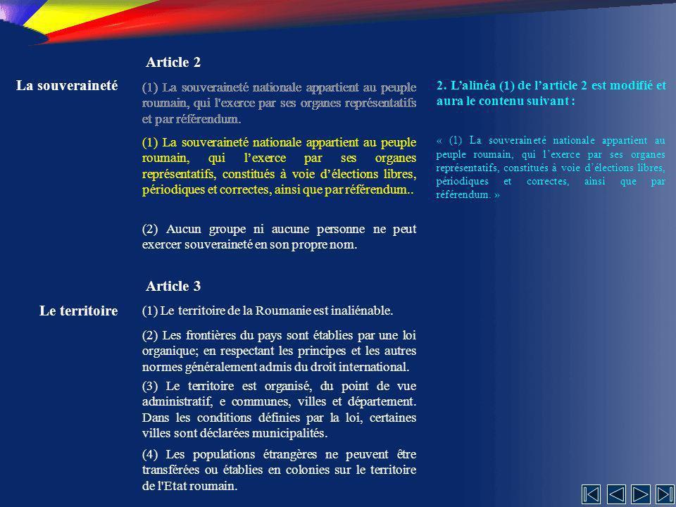 La souveraineté Article 2 (1) La souveraineté nationale appartient au peuple roumain, qui l exerce par ses organes représentatifs et par référendum.