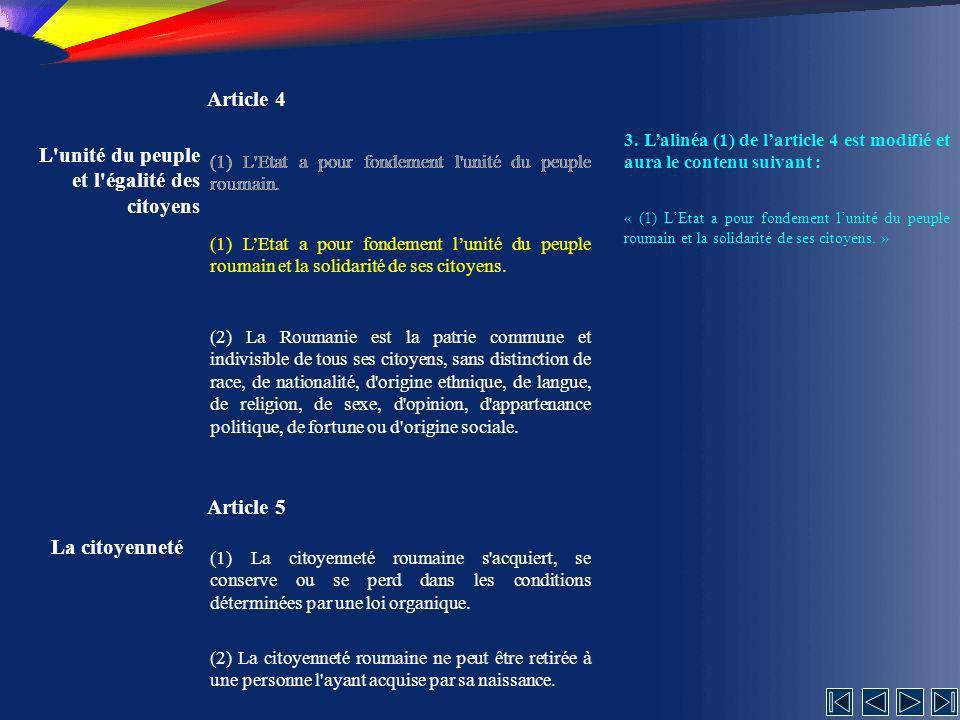 L unité du peuple et l égalité des citoyens Article 4 (1) L Etat a pour fondement l unité du peuple roumain.