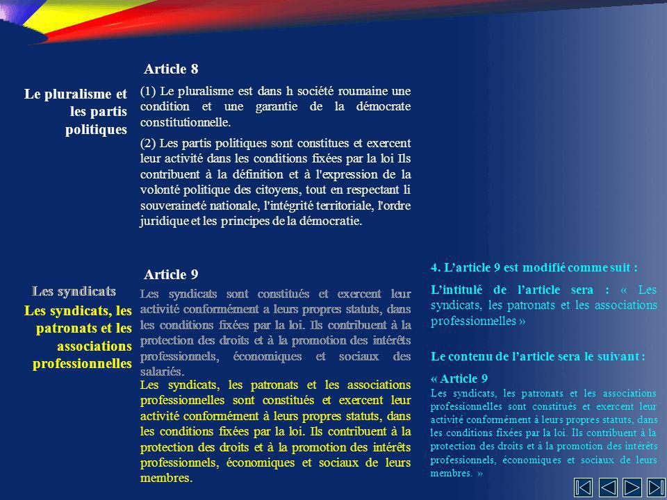 Le pluralisme et les partis politiques Article 8 (1) Le pluralisme est dans h société roumaine une condition et une garantie de la démocrate constitutionnelle.