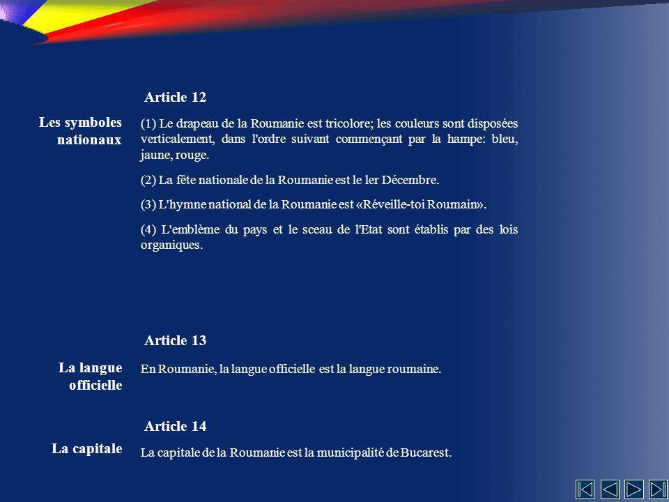 Les symboles nationaux Article 12 (1) Le drapeau de la Roumanie est tricolore; les couleurs sont disposées verticalement, dans l ordre suivant commençant par la hampe: bleu, jaune, rouge.