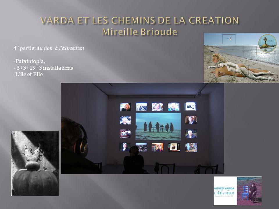 4° partie: du film à lexposition -Patatutopia, - 3+3+15= 3 installations -Lîle et Elle
