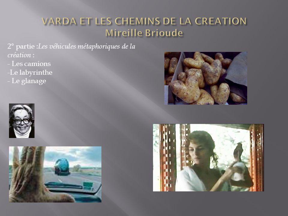 2° partie : Les véhicules métaphoriques de la création : - Les camions -Le labyrinthe - Le glanage
