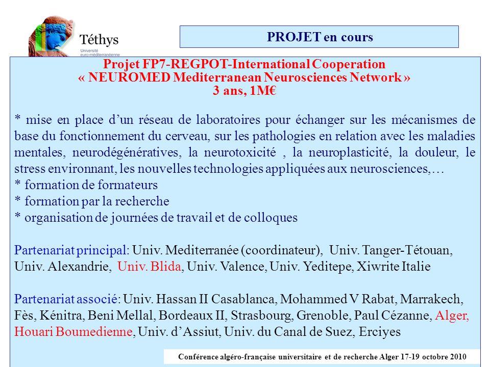 PROJET en cours Projet FP7-REGPOT-International Cooperation « NEUROMED Mediterranean Neurosciences Network » 3 ans, 1M * mise en place dun réseau de laboratoires pour échanger sur les mécanismes de base du fonctionnement du cerveau, sur les pathologies en relation avec les maladies mentales, neurodégénératives, la neurotoxicité, la neuroplasticité, la douleur, le stress environnant, les nouvelles technologies appliquées aux neurosciences,… * formation de formateurs * formation par la recherche * organisation de journées de travail et de colloques Partenariat principal: Univ.