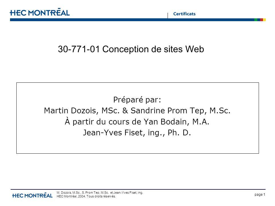 page 1 M. Dozois, M.Sc., S. Prom Tep, M.Sc. et Jean-Yves Fiset, ing. HEC Montréal, 2004. Tous droits réservés. 30-771-01 Conception de sites Web Prépa