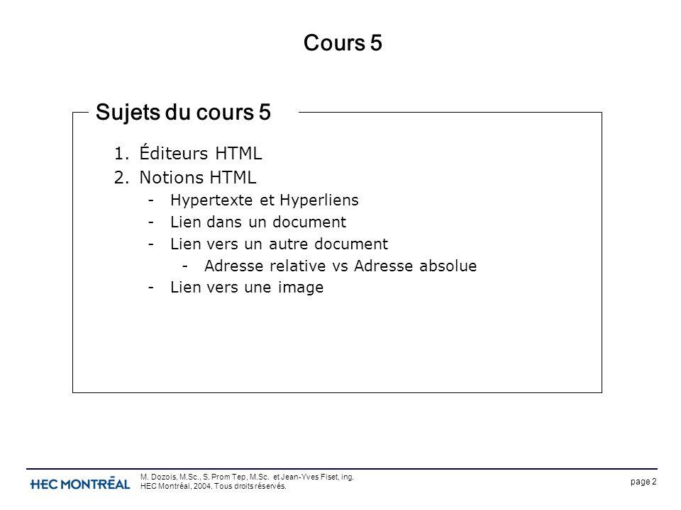 page 2 M. Dozois, M.Sc., S. Prom Tep, M.Sc. et Jean-Yves Fiset, ing. HEC Montréal, 2004. Tous droits réservés. Cours 5 1.Éditeurs HTML 2.Notions HTML