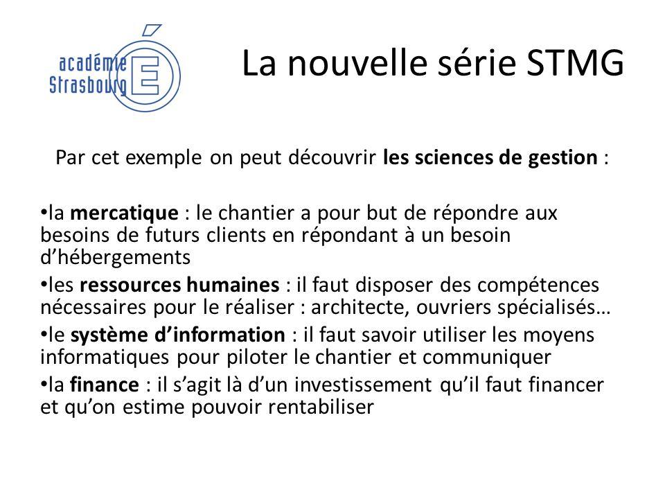 La nouvelle série STMG Par cet exemple on peut découvrir les sciences de gestion : la mercatique : le chantier a pour but de répondre aux besoins de f