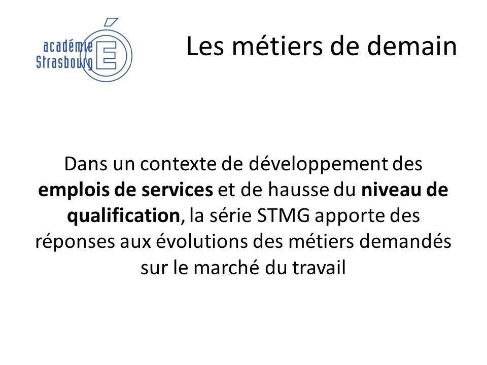 Les métiers de demain Dans un contexte de développement des emplois de services et de hausse du niveau de qualification, la série STMG apporte des rép