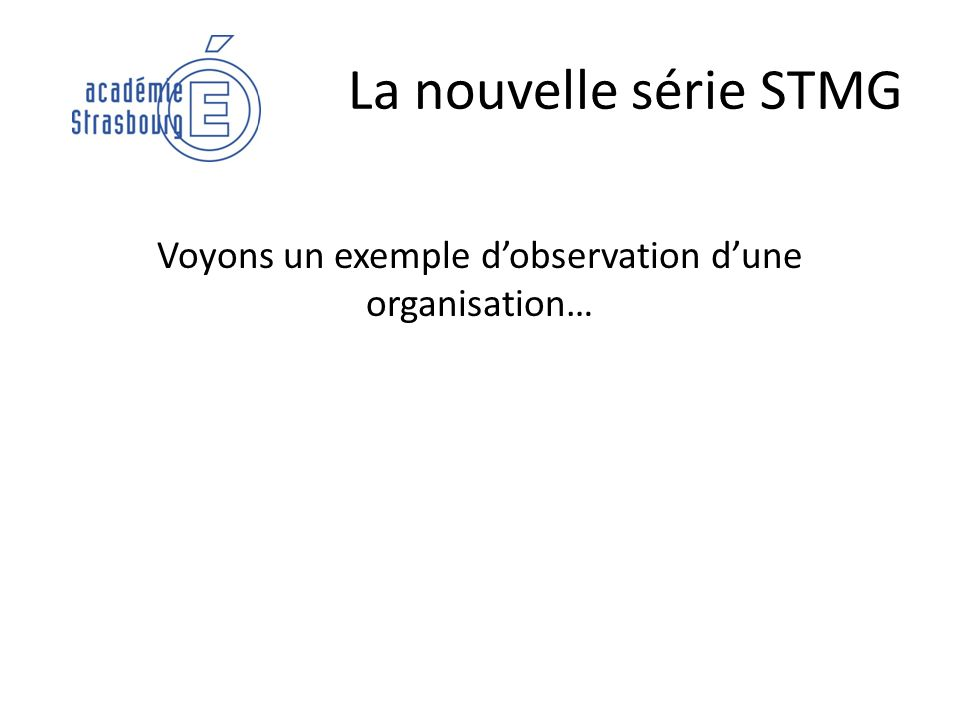 La nouvelle série STMG Voyons un exemple dobservation dune organisation…