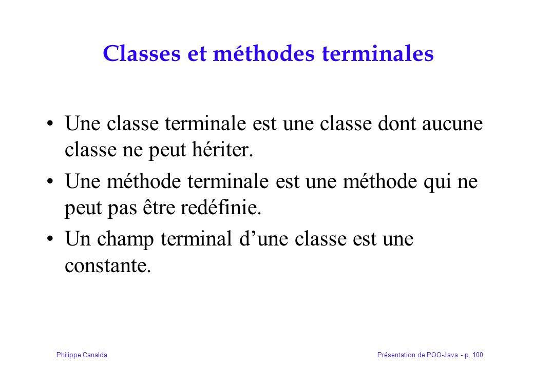 Présentation de POO-Java - p. 100Philippe Canalda Classes et méthodes terminales Une classe terminale est une classe dont aucune classe ne peut hérite