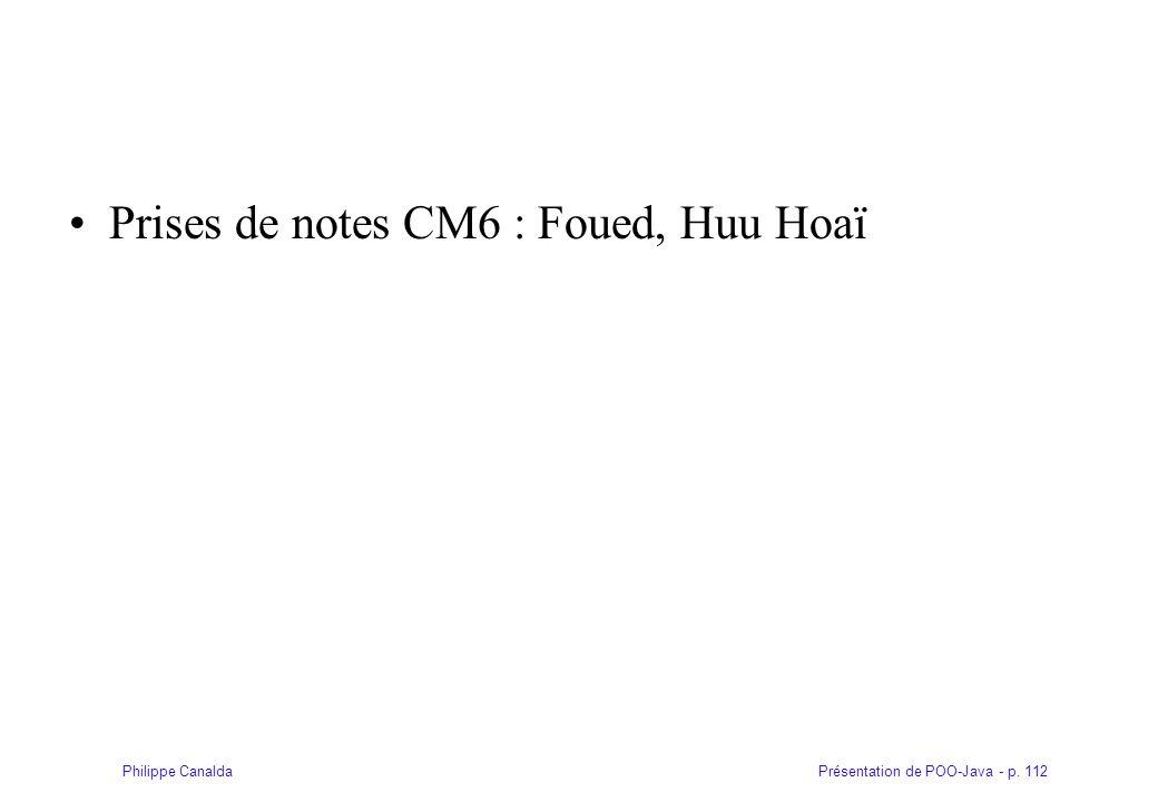Présentation de POO-Java - p. 112Philippe Canalda Prises de notes CM6 : Foued, Huu Hoaï