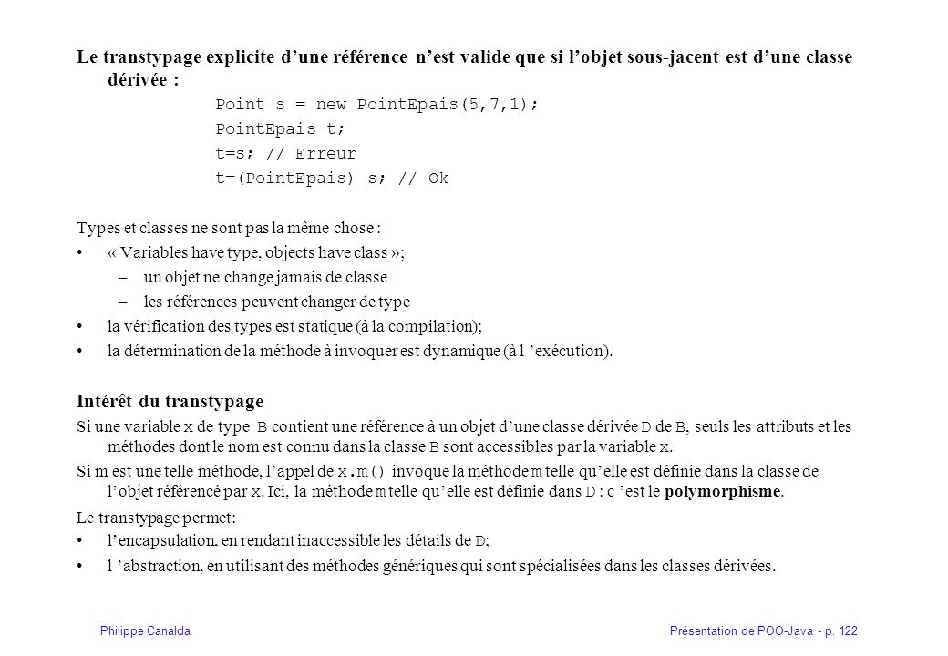 Présentation de POO-Java - p. 122Philippe Canalda Le transtypage explicite dune référence nest valide que si lobjet sous-jacent est dune classe dérivé