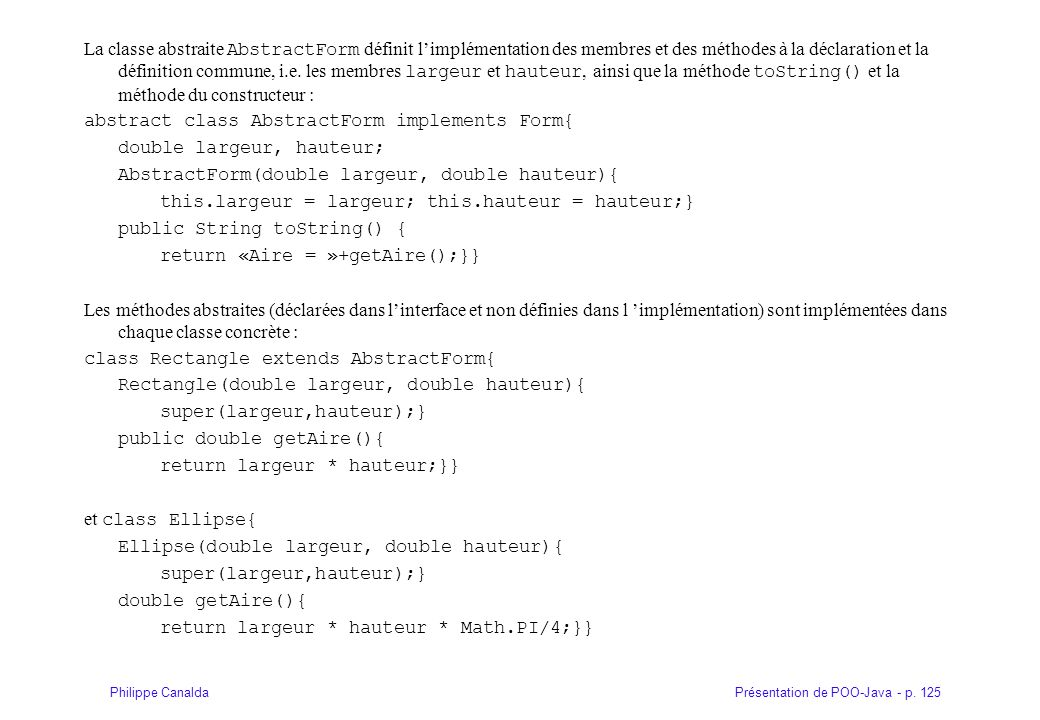 Présentation de POO-Java - p. 125Philippe Canalda La classe abstraite AbstractForm définit limplémentation des membres et des méthodes à la déclaratio