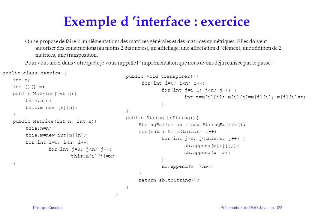 Présentation de POO-Java - p. 128Philippe Canalda Exemple d interface : exercice On se propose de faire 2 implémentations des matrices générales et de