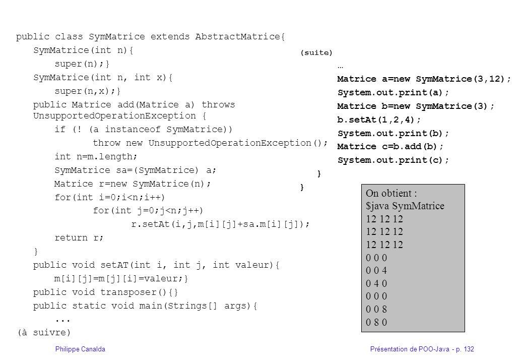 Présentation de POO-Java - p. 132Philippe Canalda public class SymMatrice extends AbstractMatrice{ SymMatrice(int n){ super(n);} SymMatrice(int n, int