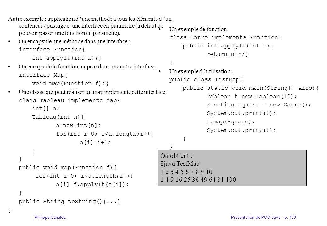 Présentation de POO-Java - p. 133Philippe Canalda Autre exemple : application d une méthode à tous les éléments d un conteneur / passage dune interfac