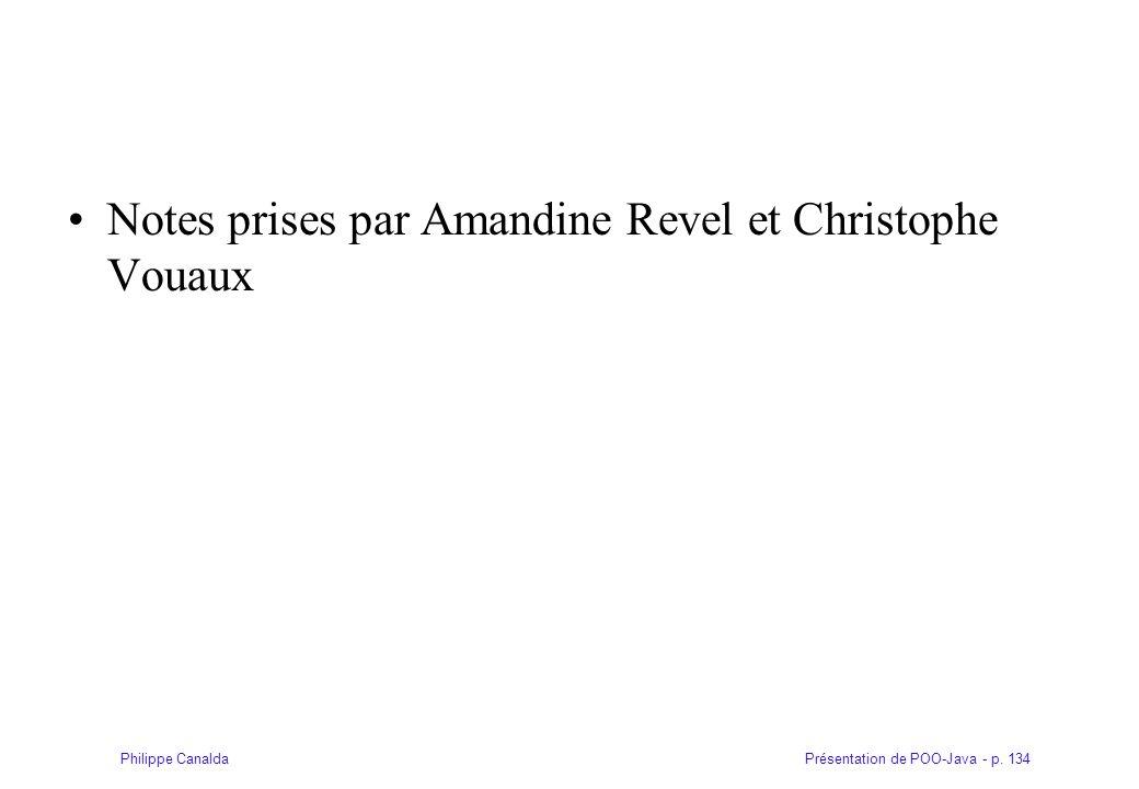 Présentation de POO-Java - p. 134Philippe Canalda Notes prises par Amandine Revel et Christophe Vouaux