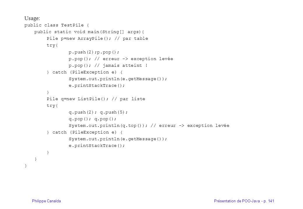 Présentation de POO-Java - p. 141Philippe Canalda Usage: public class TestPile { public static void main(String[] args){ Pile p=new ArrayPile(); // pa