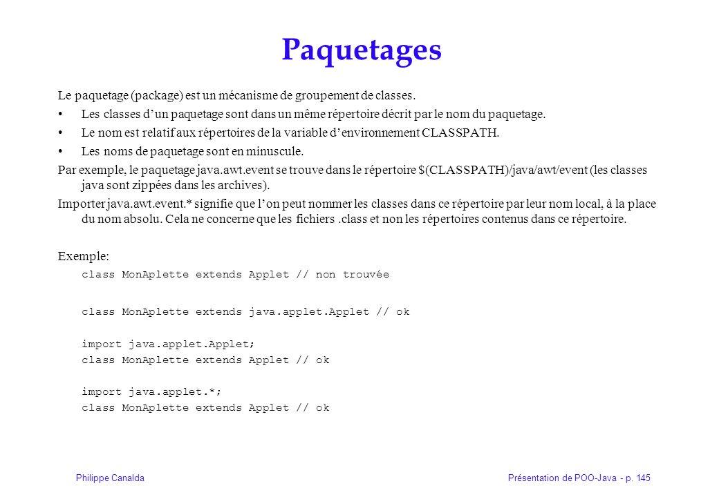 Présentation de POO-Java - p. 145Philippe Canalda Paquetages Le paquetage (package) est un mécanisme de groupement de classes. Les classes dun paqueta