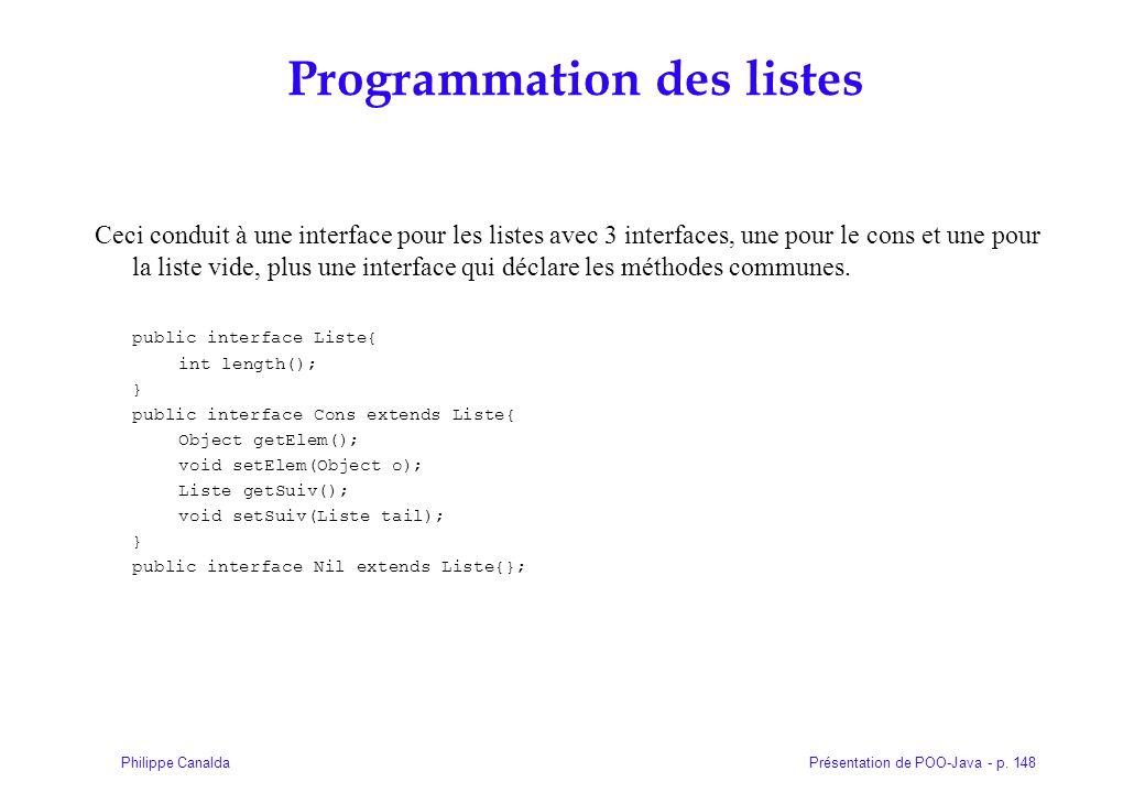 Présentation de POO-Java - p. 148Philippe Canalda Programmation des listes Ceci conduit à une interface pour les listes avec 3 interfaces, une pour le