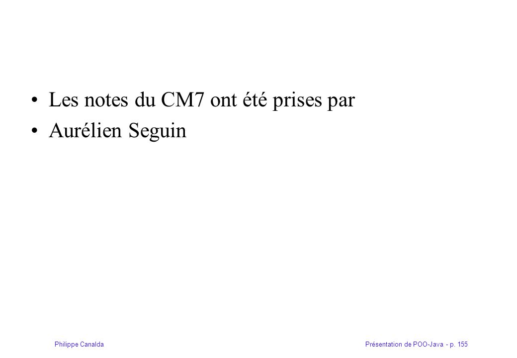 Présentation de POO-Java - p. 155Philippe Canalda Les notes du CM7 ont été prises par Aurélien Seguin
