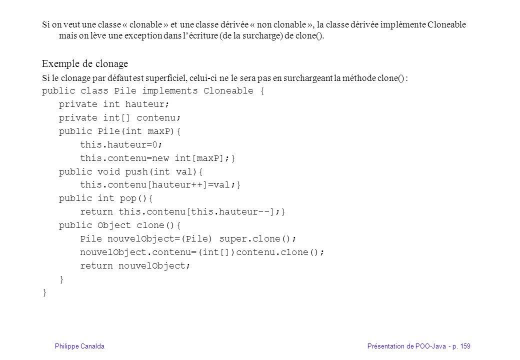 Présentation de POO-Java - p. 159Philippe Canalda Si on veut une classe « clonable » et une classe dérivée « non clonable », la classe dérivée impléme