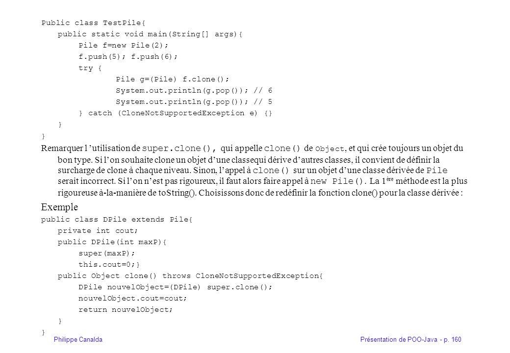Présentation de POO-Java - p. 160Philippe Canalda Public class TestPile{ public static void main(String[] args){ Pile f=new Pile(2); f.push(5); f.push