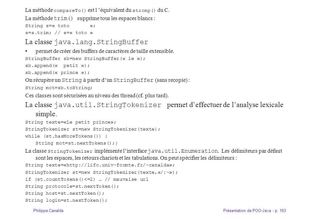 Présentation de POO-Java - p. 163Philippe Canalda La méthode compareTo() est l équivalent du strcmp() du C. La méthode trim() supprime tous les espace