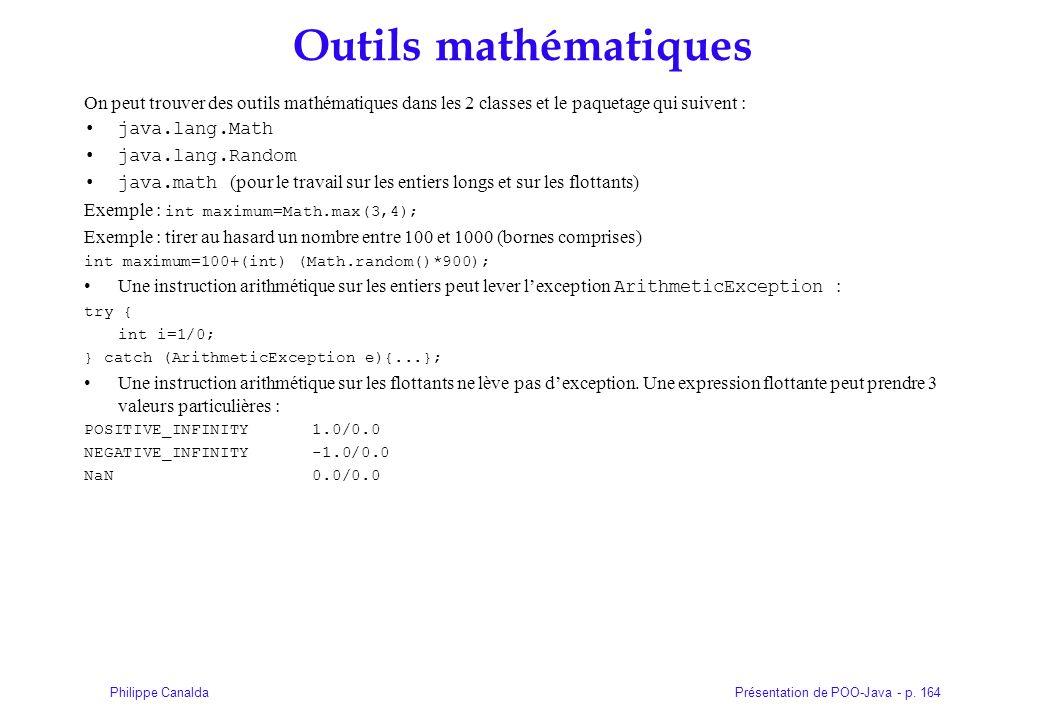 Présentation de POO-Java - p. 164Philippe Canalda Outils mathématiques On peut trouver des outils mathématiques dans les 2 classes et le paquetage qui