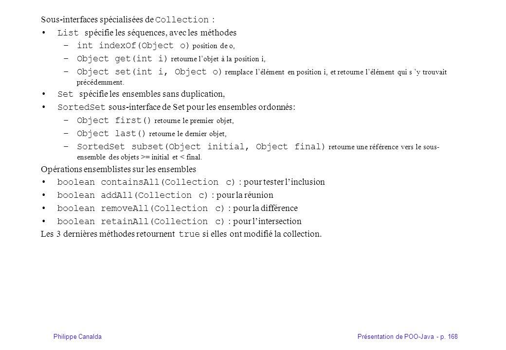 Présentation de POO-Java - p. 168Philippe Canalda Sous-interfaces spécialisées de Collection : List spécifie les séquences, avec les méthodes –int ind