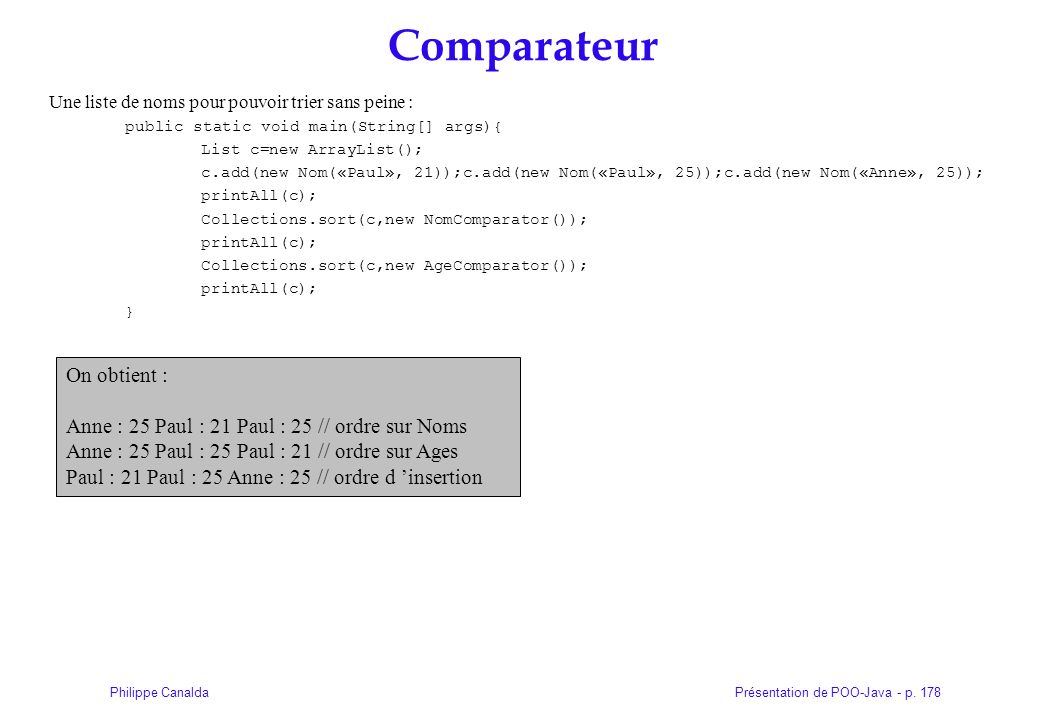 Présentation de POO-Java - p. 178Philippe Canalda Comparateur Une liste de noms pour pouvoir trier sans peine : public static void main(String[] args)