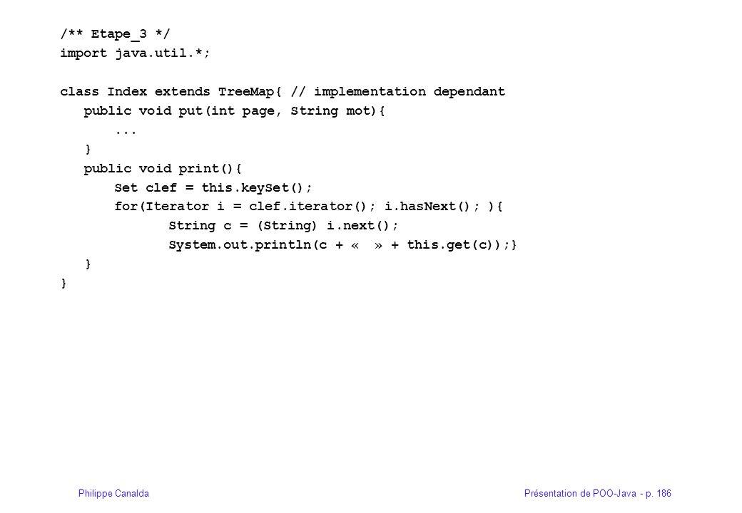 Présentation de POO-Java - p. 186Philippe Canalda /** Etape_3 */ import java.util.*; class Index extends TreeMap{ // implementation dependant public v