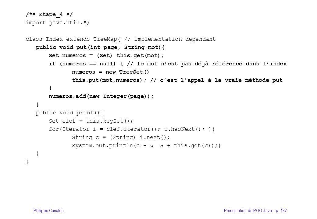 Présentation de POO-Java - p. 187Philippe Canalda /** Etape_4 */ import java.util.*; class Index extends TreeMap{ // implementation dependant public v