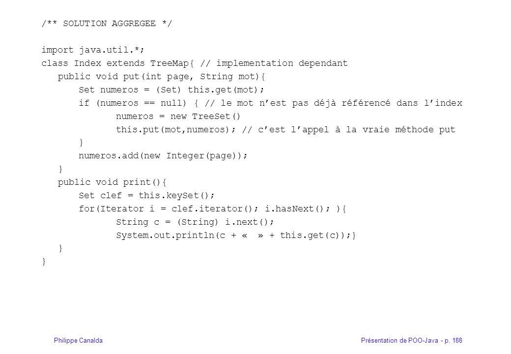 Présentation de POO-Java - p. 188Philippe Canalda /** SOLUTION AGGREGEE */ import java.util.*; class Index extends TreeMap{ // implementation dependan