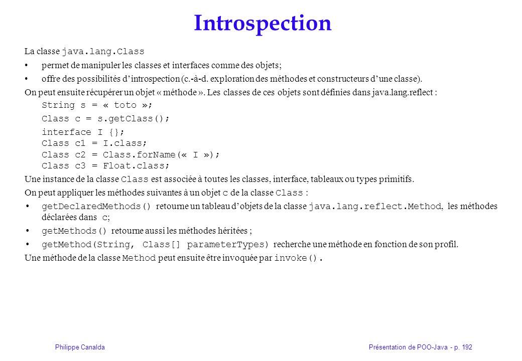 Présentation de POO-Java - p. 192Philippe Canalda Introspection La classe java.lang.Class permet de manipuler les classes et interfaces comme des obje
