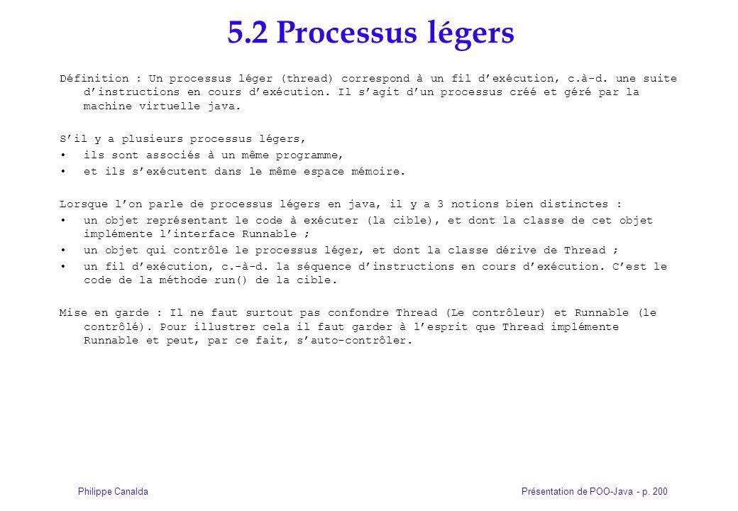 Présentation de POO-Java - p. 200Philippe Canalda 5.2 Processus légers Définition : Un processus léger (thread) correspond à un fil dexécution, c.à-d.