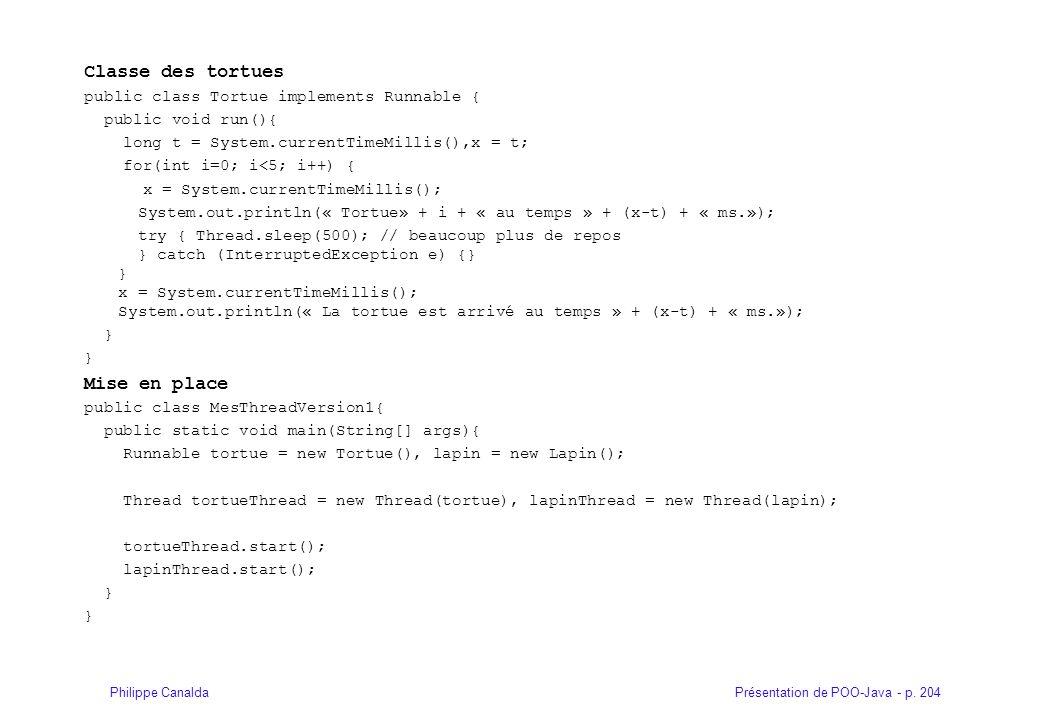 Présentation de POO-Java - p. 204Philippe Canalda Classe des tortues public class Tortue implements Runnable { public void run(){ long t = System.curr