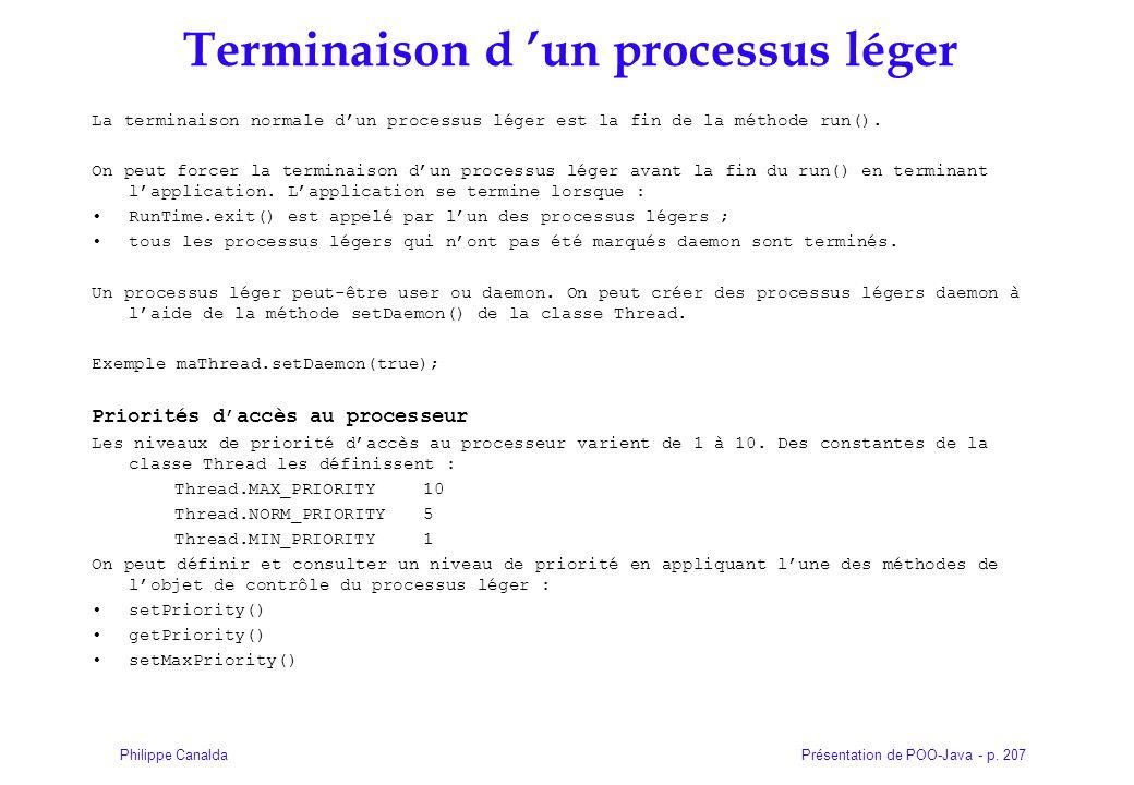 Présentation de POO-Java - p. 207Philippe Canalda Terminaison d un processus léger La terminaison normale dun processus léger est la fin de la méthode