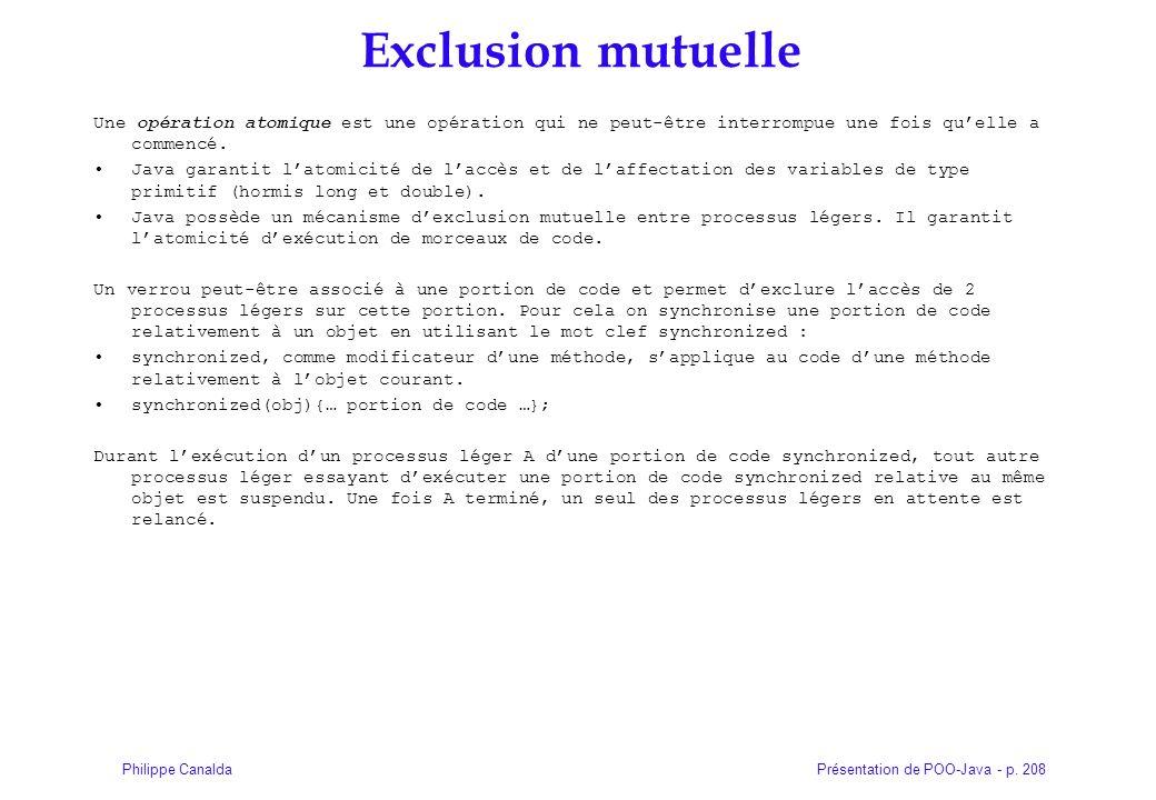 Présentation de POO-Java - p. 208Philippe Canalda Exclusion mutuelle Une opération atomique est une opération qui ne peut-être interrompue une fois qu