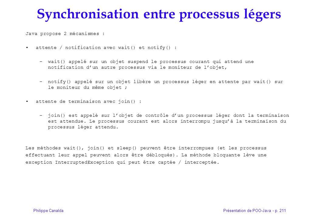 Présentation de POO-Java - p. 211Philippe Canalda Synchronisation entre processus légers Java propose 2 mécanismes : attente / notification avec wait(